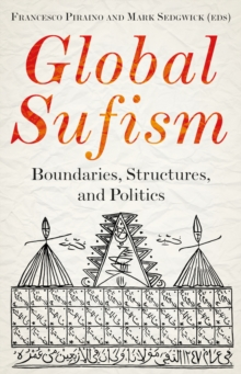 Global Sufism : Boundaries, Structures and Politics, Hardback Book