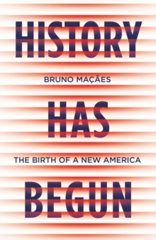 History Has Begun : The Birth of a New America, Hardback Book
