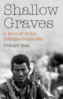 Shallow Graves : A Memoir of the Ethiopia-Eritrea War, Paperback / softback Book