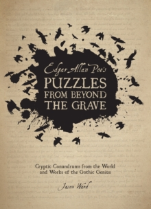 Edgar Allan Poe's Puzzles from Beyond the Grave : Cryptic Conundrums from the World and Works of the Gothic Genius, Hardback Book