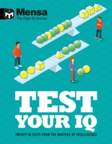 Mensa - Test Your IQ : Twenty IQ tests from the masters of intelligence, Paperback / softback Book