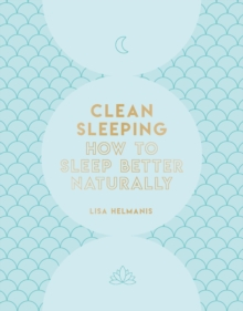 Clean Sleeping : How to Sleep Better Naturally, Paperback / softback Book