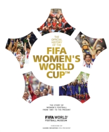 The Official History of the FIFA Women's World Cup : The story of women's football from 1881 to the present, Hardback Book