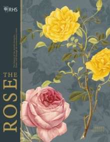 RHS The Rose : The history of the world's favourite flower in 40 roses, Hardback Book