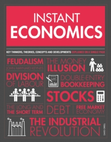 Instant Economics : Key Thinkers, Theories, Discoveries and Concepts, Paperback / softback Book