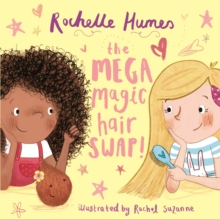 The Mega Magic Hair Swap! : The debut book from TV personality, Rochelle Humes, Paperback / softback Book