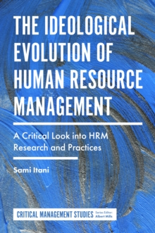 The Ideological Evolution of Human Resource Management : A Critical Look into HRM Research and Practices, Hardback Book