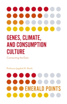 Genes, Climate, and Consumption Culture : Connecting the Dots, Paperback / softback Book