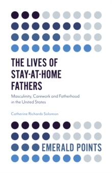 The Lives of Stay-at-Home Fathers : Masculinity, Carework and Fatherhood in the United States, Paperback / softback Book