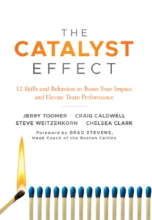 The Catalyst Effect : 12 Skills and Behaviors to Boost your Impact and Elevate Team Performance, Hardback Book