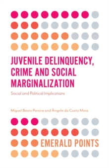 Juvenile Delinquency, Crime and Social Marginalization : Social and Political Implications, Paperback / softback Book
