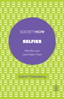 Selfies : Why We Love (and Hate) Them, Paperback / softback Book