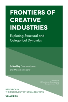 Frontiers of Creative Industries : Exploring Structural and Categorical Dynamics, Hardback Book