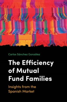 The Efficiency of Mutual Fund Families : Insights from the Spanish Market, Hardback Book