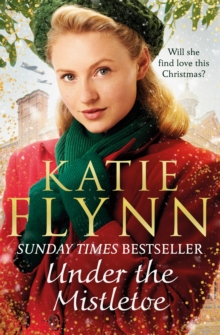 Under the Mistletoe : The unforgettable and heartwarming Sunday Times bestselling Christmas saga, Paperback / softback Book