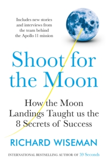 Shoot for the Moon : How the Moon Landings Taught us the 8 Secrets of Success, Paperback / softback Book