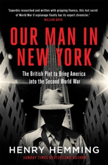 Our Man in New York : The British Plot to Bring America into the Second World War, Paperback / softback Book