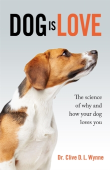 Dog is Love : Why and How Your Dog Loves You, Hardback Book