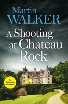 A Shooting at Chateau Rock : The Dordogne Mysteries 13, Hardback Book