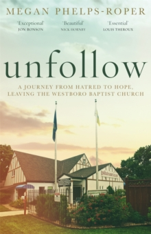 Unfollow : A Journey from Hatred to Hope, leaving the Westboro Baptist Church, Hardback Book
