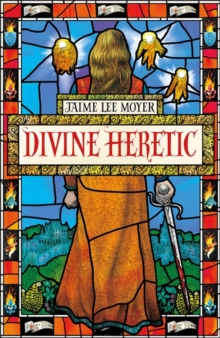 Divine Heretic : a breath-taking re-imagining of the Joan of Arc story by an award-winning author, Paperback / softback Book