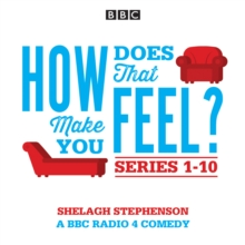 How Does That Make You Feel?: Series 1-10 : The BBC Radio 4 Comedy Drama, eAudiobook MP3 eaudioBook