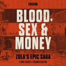Blood, Sex and Money : A BBC Radio 4 serialisation of Zola's epic saga, eAudiobook MP3 eaudioBook