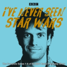 I've Never Seen Star Wars: The Complete Series 1-6 : The BBC Radio 4 comedy show, eAudiobook MP3 eaudioBook