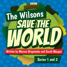 The Wilsons Save the World: Series 1 and 2 : The BBC Radio 4 comedy, eAudiobook MP3 eaudioBook