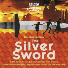 The Silver Sword : A BBC Radio full-cast dramatisation, CD-Audio Book
