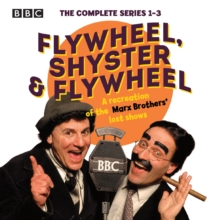 Flywheel, Shyster and Flywheel: The Complete Series 1-3 : A recreation of the Marx Brothers' lost shows, eAudiobook MP3 eaudioBook