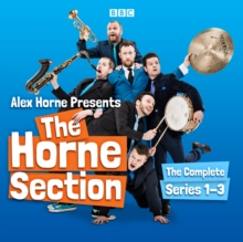 Alex Horne Presents The Horne Section: The Complete Series 1-3 : The BBC Radio 4 comedy show, eAudiobook MP3 eaudioBook