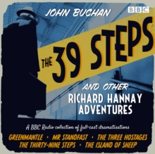The 39 Steps and Other Richard Hannay Adventures : A BBC Radio collection of full-cast dramatisations, eAudiobook MP3 eaudioBook