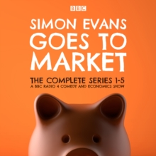 Simon Evans Goes to Market: The Complete Series 1-5 : A BBC Radio 4 Comedy and Economics Show, eAudiobook MP3 eaudioBook