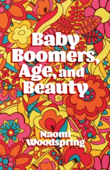 Baby Boomers, Age, and Beauty, Paperback / softback Book