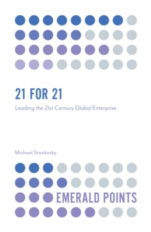 21 for 21 : Leading the 21st Century Global Enterprise, Paperback Book