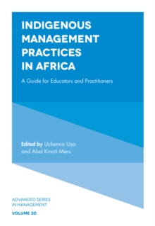 Indigenous Management Practices in Africa : A Guide for Educators and Practitioners, Hardback Book