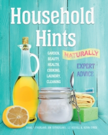 Household Hints, Naturally : Garden, Beauty, Health, Cooking, Laundry, Cleaning, Paperback / softback Book