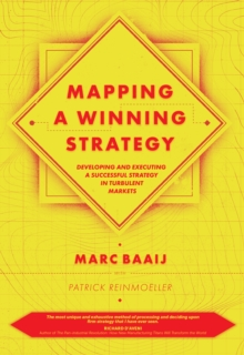 Mapping a Winning Strategy : Developing and Executing a Successful Strategy in Turbulent Markets, Hardback Book