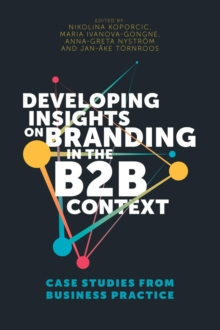Developing Insights on Branding in the B2B Context : Case Studies from Business Practice, Hardback Book