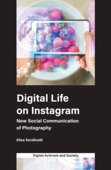 Digital Life on Instagram : New Social Communication of Photography, Paperback / softback Book