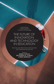 The Future of Innovation and Technology in Education : Policies and Practices for Teaching and Learning Excellence, Hardback Book