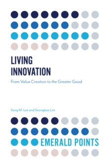 Living Innovation : From Value Creation to the Greater Good, Paperback / softback Book
