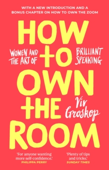 How to Own the Room : Women and the Art of Brilliant Speaking, Hardback Book