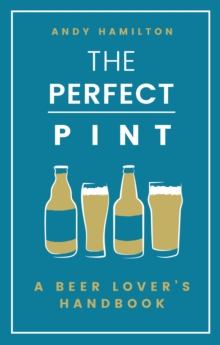 The Perfect Pint : A Beer Lover's Handbook, Hardback Book
