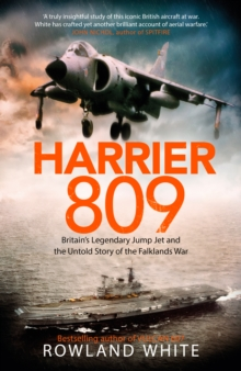 Harrier 809 : Britain's Legendary Jump Jet and the Untold Story of the Falklands War, Hardback Book