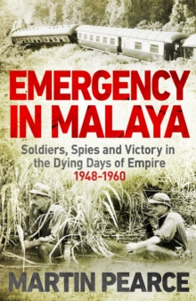 Emergency in Malaya : Soldiers, Spies and Victory in the Dying Days of Empire, 1948-1960, Hardback Book