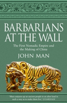 Barbarians at the Wall : The First Nomadic Empire and the Making of China, Hardback Book