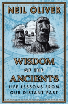 Wisdom of the Ancients : Life lessons from our distant past, Hardback Book