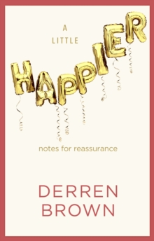 A Little Happier : Notes for reassurance, Hardback Book